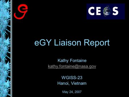 EGY Liaison Report Kathy Fontaine WGISS-23 Hanoi, Vietnam May 24, 2007.