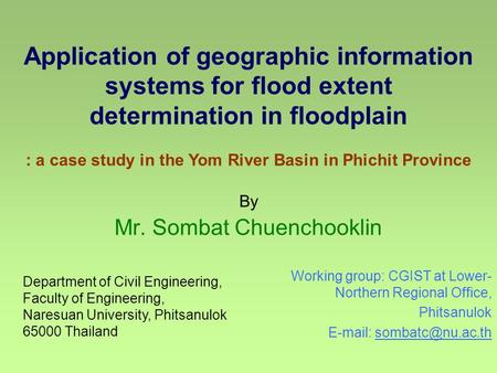 By Mr. Sombat Chuenchooklin Application of geographic information systems for flood extent determination in floodplain : a case study in the Yom River.