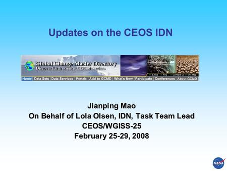 Updates on the CEOS IDN Jianping Mao On Behalf of Lola Olsen, IDN, Task Team Lead CEOS/WGISS-25 February 25-29, 2008.