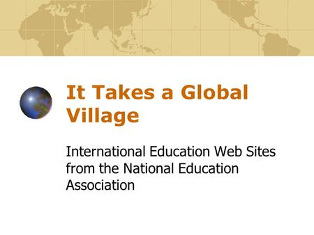 It Takes a Global Village International Education Web Sites from the National Education Association.