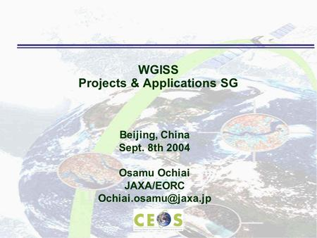 WGISS Projects & Applications SG Beijing, China Sept. 8th 2004 Osamu Ochiai JAXA/EORC