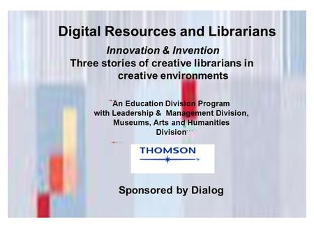 Digital Resources and Librarians … An Education Division Program with Leadership & Management Division, Museums, Arts and Humanities Division Sponsored.