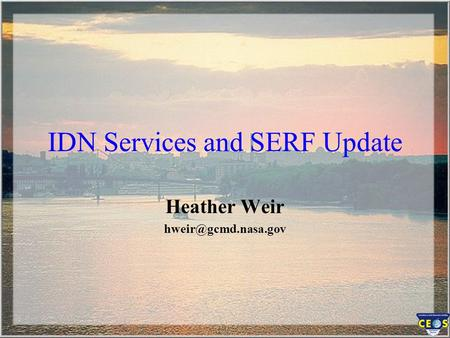 IDN Services and SERF Update Heather Weir