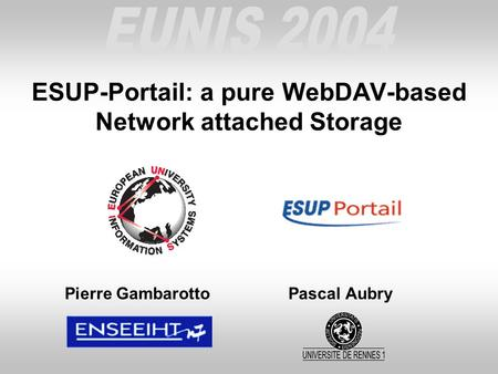 ESUP-Portail: a pure WebDAV-based Network attached Storage Pierre Gambarotto Pascal Aubry.