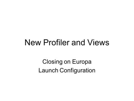 New Profiler and Views Closing on Europa Launch Configuration.