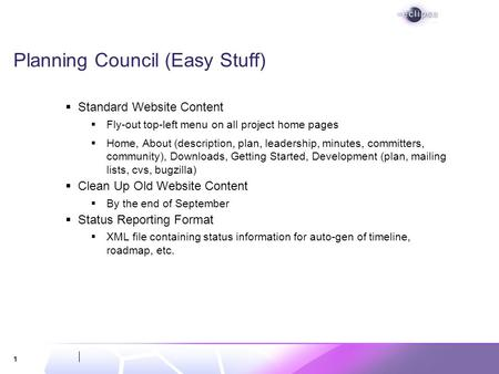 1 Planning Council (Easy Stuff) Standard Website Content Fly-out top-left menu on all project home pages Home, About (description, plan, leadership, minutes,