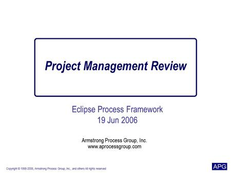 Armstrong Process Group, Inc. www.aprocessgroup.com Copyright © 1998-2006, Armstrong Process Group, Inc., and others All rights reserved Armstrong Process.