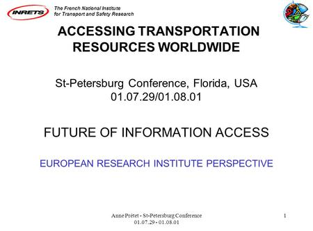 The French National Institute for Transport and Safety Research Anne Prétet - St-Petersburg Conference 01.07.29 - 01.08.01 1 ACCESSING TRANSPORTATION RESOURCES.