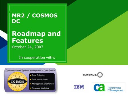 MR2 / COSMOS DC Roadmap and Features October 24, 2007 In cooperation with: