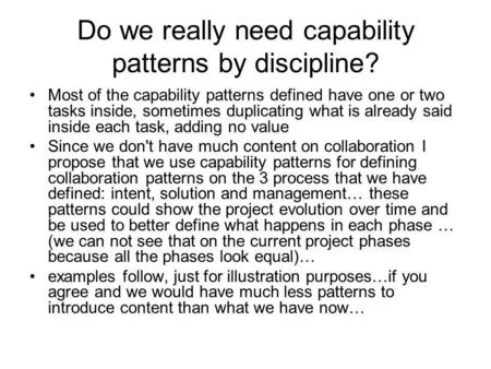 Do we really need capability patterns by discipline? Most of the capability patterns defined have one or two tasks inside, sometimes duplicating what is.