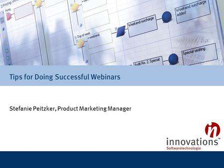 Tips for Doing Successful Webinars Stefanie Peitzker, Product Marketing Manager.