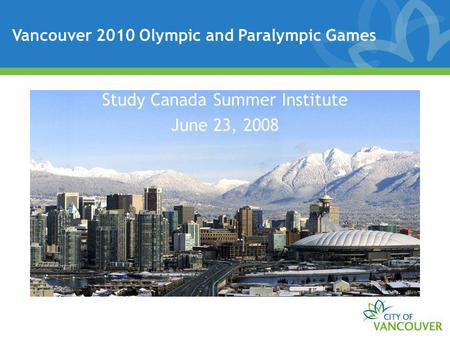 Vancouver 2010 Olympic and Paralympic Games Study Canada Summer Institute June 23, 2008.