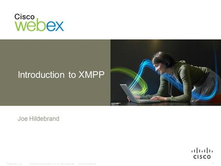 © 2008 Cisco Systems, Inc. All rights reserved.Cisco ConfidentialPresentation_ID 1 Introduction to XMPP Joe Hildebrand.