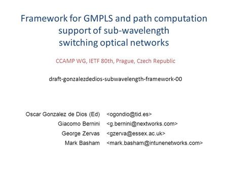 CCAMP WG, IETF 80th, Prague, Czech Republic draft-gonzalezdedios-subwavelength-framework-00 Framework for GMPLS and path computation support of sub-wavelength.