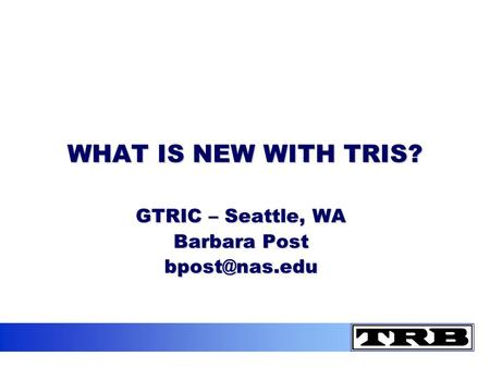 WHAT IS NEW WITH TRIS? GTRIC – Seattle, WA Barbara Post