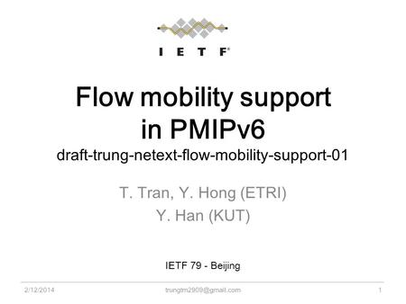Flow mobility support in PMIPv6 draft-trung-netext-flow-mobility-support-01 T. Tran, Y. Hong (ETRI) Y. Han (KUT) 2/12/20141 IETF.