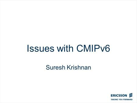 Slide title In CAPITALS 50 pt Slide subtitle 32 pt Issues with CMIPv6 Suresh Krishnan.