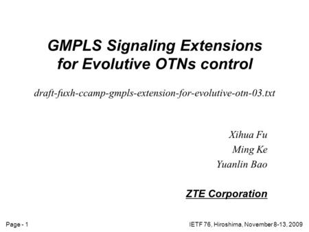 Page - 1IETF 76, Hiroshima, November 8-13, 2009 GMPLS Signaling Extensions for Evolutive OTNs control draft-fuxh-ccamp-gmpls-extension-for-evolutive-otn-03.txt.