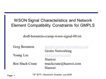 Page - 1 75 th IETF – Stockholm, Sweden, July 2009 WSON Signal Characteristics and Network Element Compatibility Constraints for GMPLS Greg