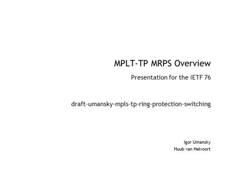 MPLT-TP MRPS Overview Presentation for the IETF 76 draft-umansky-mpls-tp-ring-protection-switching Igor Umansky Huub van Helvoort.