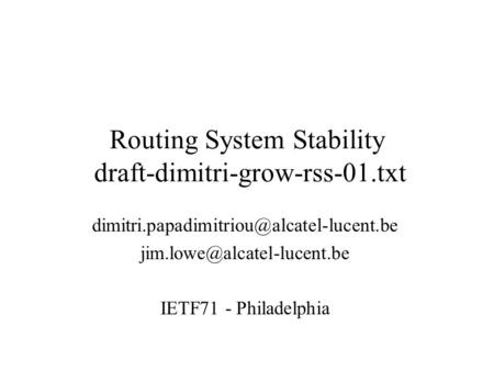 Routing System Stability draft-dimitri-grow-rss-01.txt  IETF71 - Philadelphia.