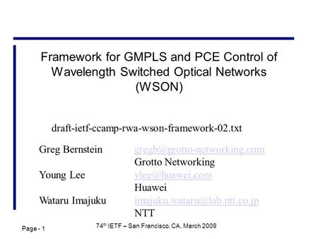 Page - 1 74 th IETF – San Francisco, CA, March 2009 Framework for GMPLS and PCE Control of Wavelength Switched Optical Networks (WSON) Greg
