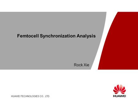 HUAWEI TECHNOLOGIES CO., LTD. Page 1 Femtocell Synchronization Analysis HUAWEI TECHNOLOGIES CO., LTD. Rock Xie.