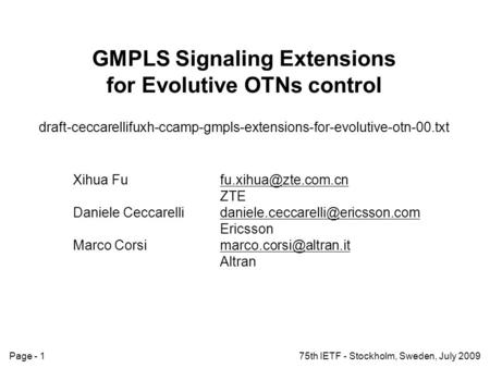Page - 175th IETF - Stockholm, Sweden, July 2009 GMPLS Signaling Extensions for Evolutive OTNs control draft-ceccarellifuxh-ccamp-gmpls-extensions-for-evolutive-otn-00.txt.