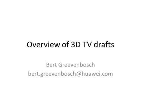 Overview of 3D TV drafts Bert Greevenbosch