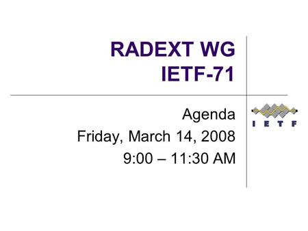 RADEXT WG IETF-71 Agenda Friday, March 14, 2008 9:00 – 11:30 AM.