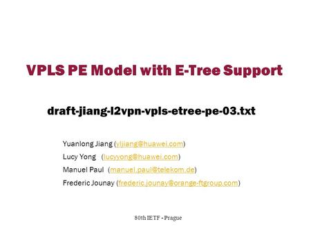 Copyright © 2004 Juniper Networks, Inc. Proprietary and Confidentialwww.juniper.net 1 80th IETF - Prague VPLS PE Model with E-Tree Support Yuanlong Jiang.