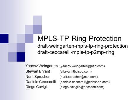 MPLS-TP Ring Protection draft-weingarten-mpls-tp-ring-protection draft-ceccarelli-mpls-tp-p2mp-ring Yaacov Weingarten ) Stewart.