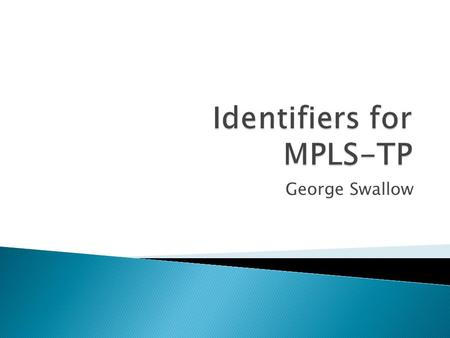 George Swallow. Updated draft based on presentation in Stockholm Changed LSP-ID to have only one LSP-Num since this is sufficient to be unique within.
