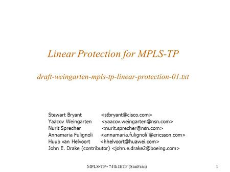 MPLS-TP - 74th IETF (SanFran)1 Linear Protection for MPLS-TP draft-weingarten-mpls-tp-linear-protection-01.txt Stewart Bryant Yaacov Weingarten Nurit Sprecher.