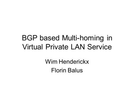BGP based Multi-homing in Virtual Private LAN Service Wim Henderickx Florin Balus.