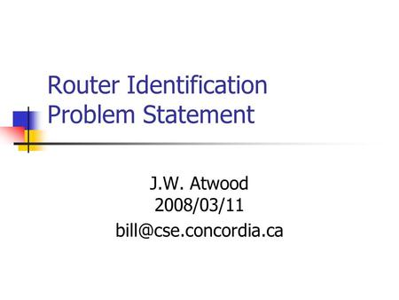 Router Identification Problem Statement J.W. Atwood 2008/03/11