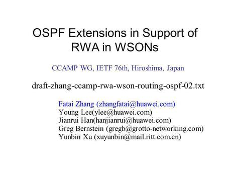 OSPF Extensions in Support of RWA in WSONs CCAMP WG, IETF 76th, Hiroshima, Japan draft-zhang-ccamp-rwa-wson-routing-ospf-02.txt Fatai Zhang