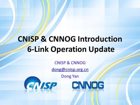 CNISP & CNNOG Introduction 6-Link Operation Update CNISP & CNNOG Dong Yan.