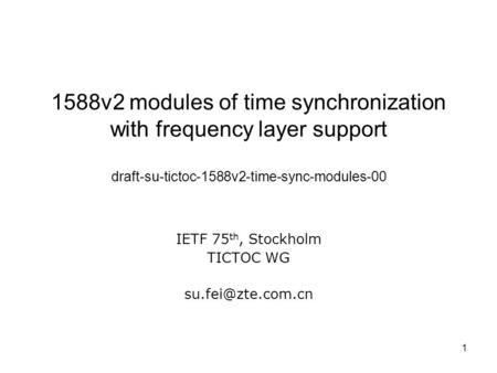 1 1588v2 modules of time synchronization with frequency layer support draft-su-tictoc-1588v2-time-sync-modules-00 IETF 75 th, Stockholm TICTOC WG