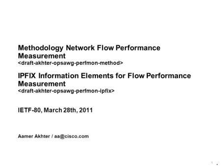 1 Methodology Network Flow Performance Measurement IPFIX Information Elements for Flow Performance Measurement IETF-80, March 28th, 2011 Aamer Akhter /