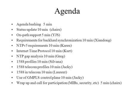 Agenda Agenda bashing 5 min Status update 10 min (chairs) On-path support 5 min (YJS) Requirements for backhaul synchronization 10 min (Xiandong) NTPv5.