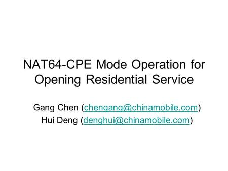 NAT64-CPE Mode Operation for Opening Residential Service Gang Chen Hui Deng
