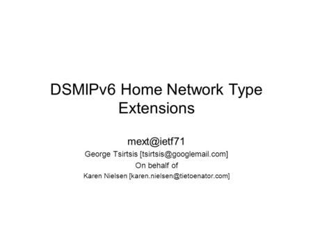 DSMIPv6 Home Network Type Extensions George Tsirtsis On behalf of Karen Nielsen