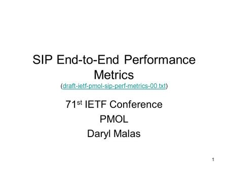 1 SIP End-to-End Performance Metrics (draft-ietf-pmol-sip-perf-metrics-00.txt)draft-ietf-pmol-sip-perf-metrics-00.txt 71 st IETF Conference PMOL Daryl.