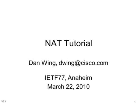 1 NAT Tutorial Dan Wing, IETF77, Anaheim March 22, 2010 V2.1.