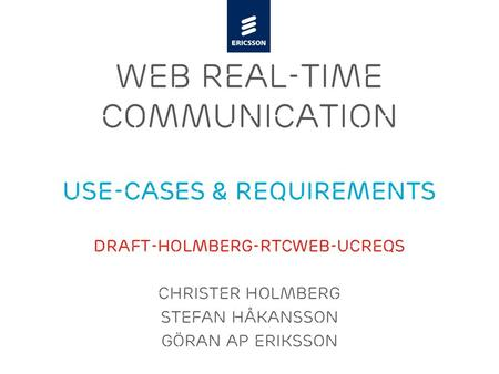 Slide title minimum 48 pt Slide subtitle minimum 30 pt WEB REAL-TIME Communication Use-cases & Requirements draft-holmberg-rtcweb-ucreqs Christer Holmberg.