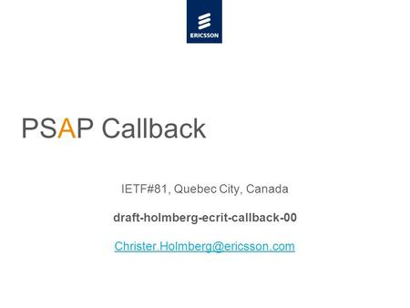 Slide title minimum 48 pt Slide subtitle minimum 30 pt PSAP Callback IETF#81, Quebec City, Canada draft-holmberg-ecrit-callback-00