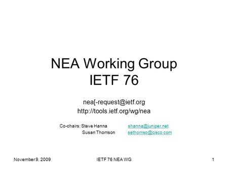 November 9, 2009IETF 76 NEA WG1 NEA Working Group IETF 76  Co-chairs: Steve Hanna