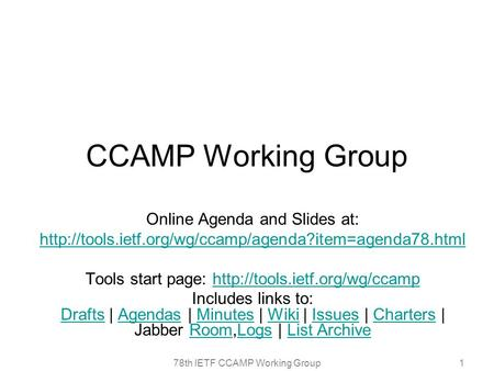 78th IETF CCAMP Working Group1 CCAMP Working Group Online Agenda and Slides at:  Tools start page:
