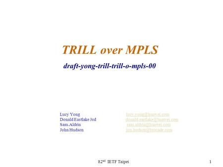 82 nd IETF Taipei1 TRILL over MPLS draft-yong-trill-trill-o-mpls-00 Lucy Yong Donald Eastlake 3rd